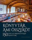 Ablonczy Bálint (szerk.) - Könyvtár, ami összeköt - 150 éves az Országgyűlési Könyvtár