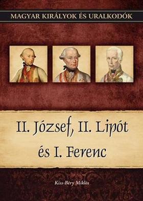 Kiss-Béry Miklós - II. József, II. Lipót és I. Ferenc - Magyar Királyok és uralkodók 25.