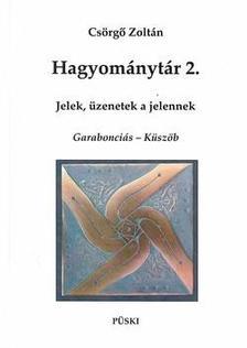 Csörgő Zoltán - HAGYOMÁNYTÁR 2. - JELEK, ÜZENETEK A JELENNEK - GARABONCIÁS - KÜSZÖB