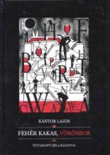 Kántor Lajos - Fehér kakas, vörösbor