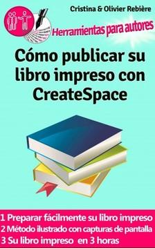 Olivier Rebiere Cristina Rebiere, - Cómo publicar su libro impreso con CreateSpace [eKönyv: epub, mobi]