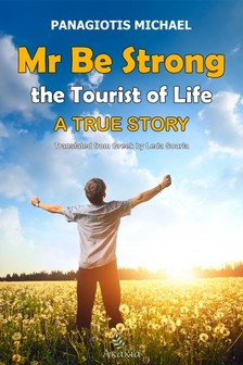 Michael Panagiotis - Mr Be Strong: The Tourist of Life [eKönyv: epub, mobi]
