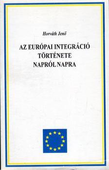 HORVÁTH JENŐ - Az európai integráció története napról napra 1945-1995 [antikvár]