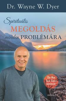 Wayne W. Dyer - Spirituális megoldás minden problémára