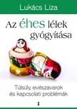 Lukács Liza - Az éhes lélek gyógyítása - Túlsúly, evészavarok és kapcsolati problémák [eKönyv: epub, mobi]