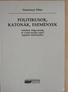 Gosztonyi Péter - Politikusok, katonák, események [antikvár]