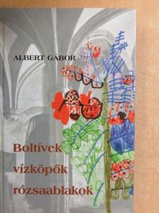 Albert Gábor - Boltívek, vízköpők, rózsaablakok [antikvár]
