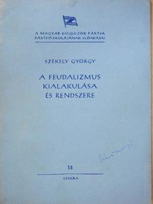 Székely György - A feudalizmus kialakulása és rendszere [antikvár]