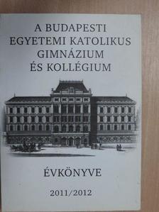 Bakos Aliz - A Budapesti Egyetemi Katolikus Gimnázium és Kollégium évkönyve 2011/2012 [antikvár]