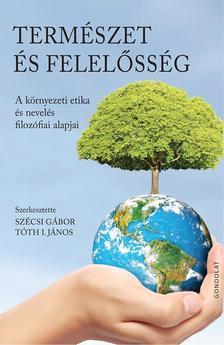 Szécsi Gábor, Tóth I. János (szerk.) - Természet és felelősség. A környezeti etika és nevelés filozófiai alapjai