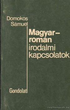 Domokos Sámuel - Magyar-román irodalmi kapcsolatok [antikvár]