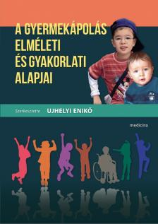 szerk.Ujhelyi Enikő - A gyermekápolás elméleti és gyakorlati alapjai