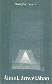 Balajthy Ferenc - Álmok árnyékában [antikvár]