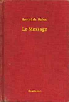Honoré de Balzac - Le Message [eKönyv: epub, mobi]