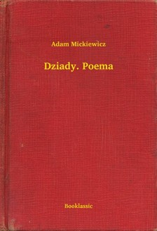 Adam Mickiewicz - Dziady. Poema [eKönyv: epub, mobi]