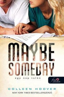 Colleen Hoover - Maybe Someday - Egy nap talán (FŰZÖTT)