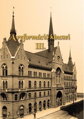 Gyűjteményes kötet, 30 szerző - A reformáció kincsei III. A protestáns kisegyházak Magyarországon
