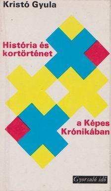 Kristó Gyula - História és kortörténet a Képes Krónikában [antikvár]
