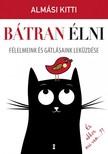 Almási Kitti - Bátran élni - Félelmeink és gátlásaink leküzdése [eKönyv: epub, mobi]