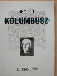 Erdődy János - Így élt Kolumbusz [antikvár]
