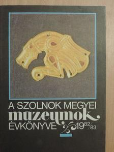 B. Szatmári Sarolta - A Szolnok megyei múzeumok évkönyve 1982-83 [antikvár]