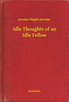 Jerome Jerome Klapka - Idle Thoughts of an Idle Fellow [eKönyv: epub, mobi]