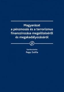 Zsófia (szerk.) dr. Papp - Magyarázat a pénzmosás és a terrorizmus finanszírozása megelőzéséről és megakadályozásáról [eKönyv: epub, mobi]