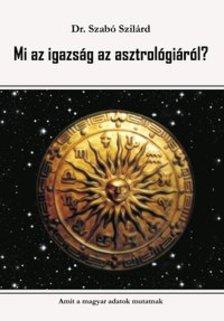 SZABÓ SZILÁRD DR. - Mi az igazság az asztrológiáról?
