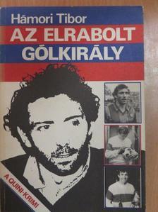 Hámori Tibor - Az elrabolt gólkirály [antikvár]