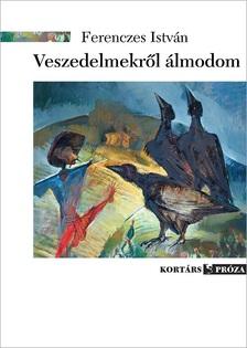 Ferenczes István - Veszedelmekről álmodom