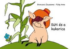 Branczeiz Zsuzsanna  - Fülöp Anna - Süti és a kukorica  [eKönyv: pdf]