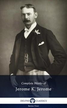 Jerome K. Jerome - Delphi Complete Works of Jerome K. Jerome (Illustrated) [eKönyv: epub, mobi]