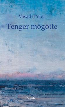 Vasadi Péter - Tenger mögötte