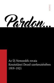 Arany Zsuzsanna szerk. - Pardon - Az Új Nemzedék rovata Kosztolányi Dezső szerkesztésében 1919-1921