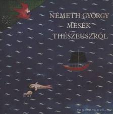 Németh György - Mesék Thészeuszról [antikvár]