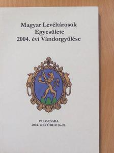 Albrechtné Kunszeri Gabriella - Magyar Levéltárosok Egyesülete 2004. évi Vándorgyűlése [antikvár]