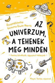 Harris Gemma Elwin - Az univerzum, a tehenek meg minden - fontos kérdések, egyszerű válaszok