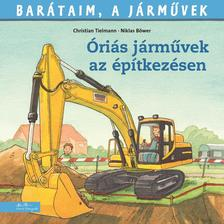 Ralf Butschkow - Barátaim, a járművek 12. - Óriási járművek az építkezésen