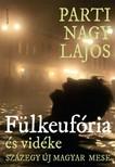 Parti Nagy Lajos - Fülkeufória (és vidéke, százegy új magyar mese) [eKönyv: epub, mobi]