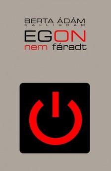 Berta Ádám - Egon nem fáradt [eKönyv: epub, mobi]