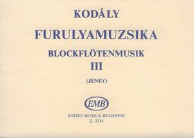 Kodály Zoltán - FURULYAMUZSIKA III (ÖSSZEÁLLÍTOTTA:JENEY ZOLTÁN) 2,3 SZÓLAMÚ MŰVEK