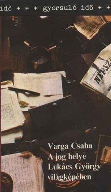 Varga Csaba - A jog helye Lukács György világképében [antikvár]