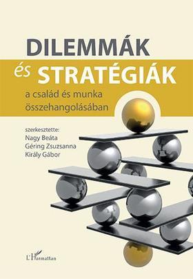 Nagy Beáta-Géring Zsuzsanna-Király Gábor (szerk.) - Dilemmák és stratégiák a család és munka összehangolásában