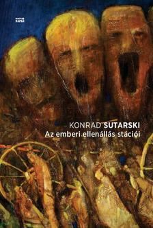 Konrad Sutarski - Az emberi ellenállás stációi
