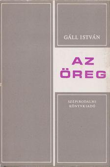 Gáll István - Az öreg [antikvár]