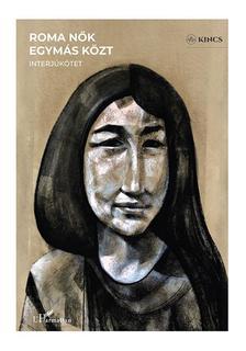 Raffael Mónika (szerk.) - Roma nők egymás közt - Beszélgetés tizenkét roma nővel
