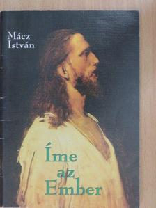 Mácz István - Íme az Ember [antikvár]