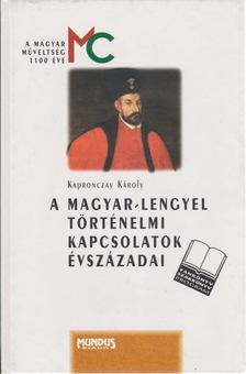 Kapronczay Károly - A magyar-lengyel történelmi kapcsolatok évszázadai [antikvár]