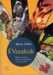 Alexay Zoltán - ÉVSZAKOK - KÉPEK ÉS ÍRÁSOK HAZAI NÖVÉNYEKRŐL ÉS ÁLLATOKRÓL -