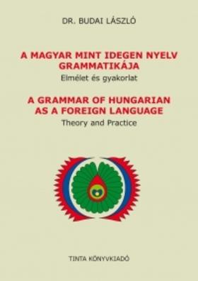 Dr. Budai László - A magyar mint idegen nyelv grammatikája - Elmélet és gyakorlat
